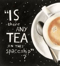 """Hitchhiker's Guide to the Galaxy Douglas Adams """"Is there any tea on this spaceship""""?"""