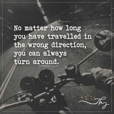 No matter how long you have travelled in the wrong direction - http://themindsjournal.com/no-matter-how-long-you-have-travelled-in-the-wrong-direction/
