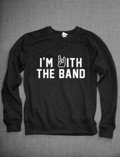 I'm With The Band Crew Neck Sweatshirt by ResilienceStreetwear on Etsy https://www.etsy.com/listing/204196779/im-with-the-band-crew-neck-sweatshirt