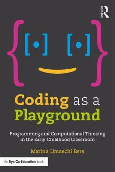 Coding as a Playground is the first book to focus on how young children (ages 7 and under) can engage in computational thinking and be taught to become computer programmers, a process that can increase both their cognitive and social-emotional skills.