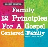 12 Principles for a gospel-centered family