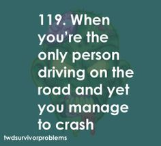 TWD SURVIVOR PROBLEMS *** 119: When you'r the only person driving on the road and yet you manage to crash. #Lori