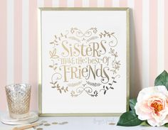5x7 - Gold or Silver Foil -  'Sisters Make the Best of Friends' - Metallic Art Print by sugarfresh on Etsy https://www.etsy.com/listing/218020748/5x7-gold-or-silver-foil-sisters-make-the