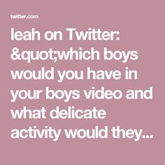 """leah on Twitter: """"which boys would you have in your boys video and what delicate activity would they be doing"""""""