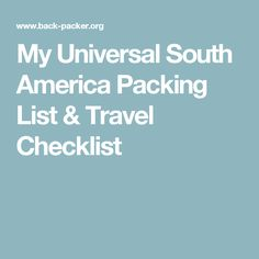 My Universal South America Packing List & Travel Checklist