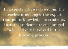 constructivism in the classroom Constructivism like other educational theories cannot be simply reduced into a set of classroom practices constructivism requires a new set of assumptions about what our classrooms should look like and who creates the curriculum content.