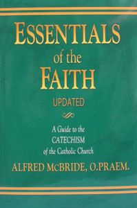 ESSENTIALS OF THE FAITH, A Guide to the Catechism of the Catholic Church by Alfred McBride, O. Praem. Updated. $12.95