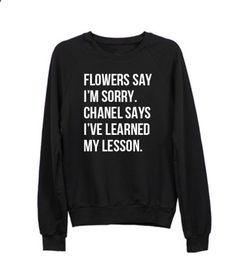 Flowers Say Im Sorry. Chanel says ive learned my lesson Black Sweatshirt