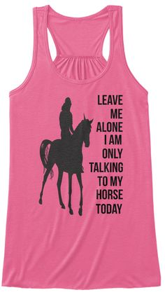 Leave Me Alone I Am Only Talking To My Horse Today Neon Pink Women's Tank Top Front