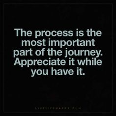 The Process Is the Most Important Part