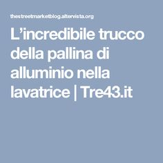 L'incredibile trucco della pallina di alluminio nella lavatrice | Tre43.it Cleaning Solutions, Cleaning Hacks, Recycling, Desperate Housewives, Fresh And Clean, Antipasto, Home Hacks, Things To Know, Healthy Tips