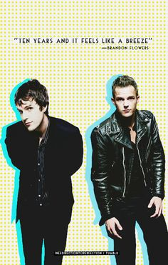 """""""Ten years and it feels like a breeze."""" - Brandon Flowers Living proof that gelled up hair makes u look 3x hotter"""