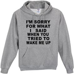 I'm Sorry for What I Said Whenyou Tried to Wake Me Hoodie Funny Humor... ($30) ❤ liked on Polyvore featuring tops, hoodies, shirts, silver, t-shirts, women's clothing, shirt hoodie, hooded pullover, shirts & tops and unisex shirts