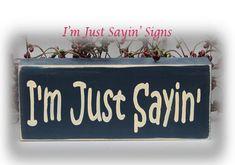 I'm Just Sayin' Wood Block Sign by ImJustSayinSigns on Etsy, $7.95