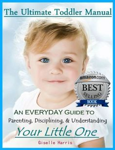 The Ultimate Toddler Manual: An Everyday Guide to Parenting, Disciplining, & Understanding Your Little One (STOP TANTRUMS) by Giselle Harris, http://www.amazon.com/dp/B00J9PV8EE/ref=cm_sw_r_pi_dp_nLnUtb1618SJE