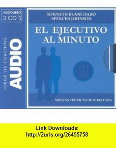 El Ejecutivo al Minuto (Jorge Lis Coaching) (Spanish Edition) (9788460980599) Ken Blanchard, Spencer Johnson , ISBN-10: 8460980596  , ISBN-13: 978-8460980599 ,  , tutorials , pdf , ebook , torrent , downloads , rapidshare , filesonic , hotfile , megaupload , fileserve