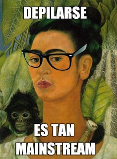 Frida is hipster... she's right... plucking eyebrows is WAY too mainstream! JAJA!