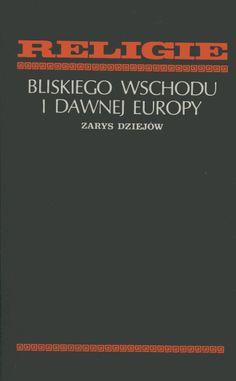 """""""Religie Bliskiego Wschodu i dawnej Europy. Zarys dziejów"""" Published by Wydawnictwo Iskry 1981"""