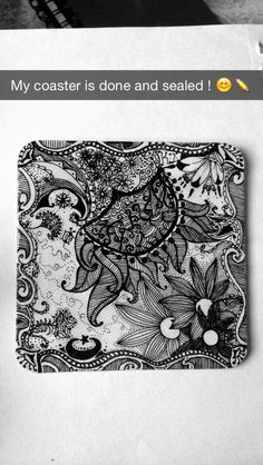 Coaster I sealed with a clear coat and some zentangle action