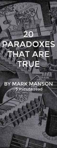Some of the most important truths in life are contradictory on the surface. They seem like impossibilities, yet experience proves them to be obvious over and over again. It isn't until you look a bit deeper, beneath the surface contradictions, that the real grains of wisdom emerge. http://markmanson.net/paradoxes