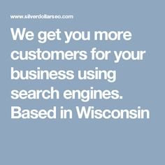 We get you more customers for your business using search engines. Based in Wisconsin
