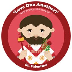 Happy Saints - St. Valentine was a holy priest and bishop who lived in a time when Christians were not welcome in the Roman Empire....
