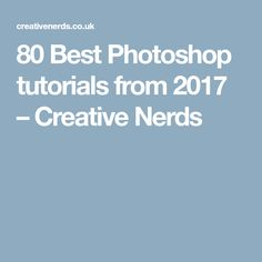 80 Best Photoshop tutorials from 2017 – Creative Nerds