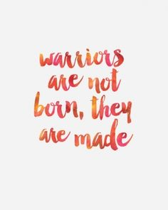 Warriors are not born, they are made. #inspiration #wisdom