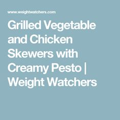 Grilled Vegetable and Chicken Skewers with Creamy Pesto | Weight Watchers