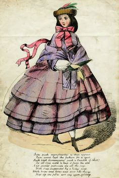 """Movable valentine  1850's - 1860's  By moving tab, skirt can be raised slightly to reveal """"scarlet petticoats"""".    On front:    Sure such monstrosities as these appear,    Can never last the fashion for a year,  Such vast dimensions! Such a breadth of skirt!    'Tis all ones work to keep it from the dirt.  And scarlet petticoats are all the rage,    With dress suspended by a ladys page.  While hoops and bones and such like things,    Keep up the fabric working upon springs."""