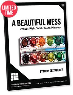 FREE E-BOOKS—A Beautiful Mess: What's Right With Youth Ministry (by Mark Oestreicher) via everyday.youthministry.com