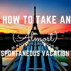 For some people, spontaneous traveling comes easy. For others, well, it takes a little planning.