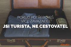 Pokud potřebuješ více zavazadel, jsi turista ne cestovatel