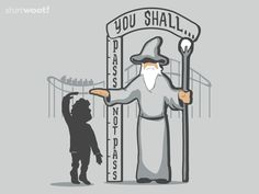 YOU SHALL NOT PASS...unless you are over the Halfling Height Requirement via Shirt Woot