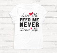 Love Me Feed Me Never Leave Me  Funny Valentine's Day by Emtizee