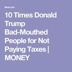 10 Times Donald Trump Bad-Mouthed People for Not Paying Taxes | MONEY