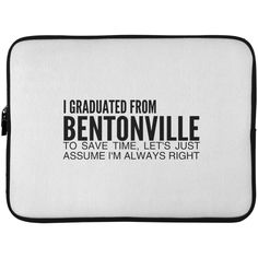 I Graduated From Bentonville To Save Time Lets Just Assume Im Always Right Laptop Cases