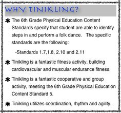Why Tinikling? The 6th Grade Physical Education Content Standards specify that student are able to identify steps in and perform a folk dance.   The specific standards are the following:    -Standards 1.7,1.8, 2.10 and 2.11 Tinikling is a fantastic fitness activity, building cardiovascular and muscular endurance fitness.   Tinikling is a fantastic cooperative and group activity, meeting the 6th Grade Physical Education Content Standard 5. Tinikling utilizes coordination, rhythm and agility.