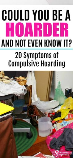 symptoms of hoarding | are you a hoarder | how to tell if you are a hoarder | could you or someone you love be a hoarder and not even know it | #hoarding #clutter #declutter #hoarder via @unclutteredsimplicity