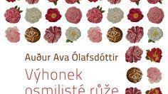 Audur Ava Ólafsdóttir: Výhonek osmilisté růže  V románu islandské autorky se dvaadvacetiletý vypravěč vydává na cestu z rodného severského ostrova do horského kláštera v blíže neurčené zemi na kontinentu. Čtenář si teprve postupně skládá drobné i velké události, které vypravěčově cestě předcházely. Ava, Roman