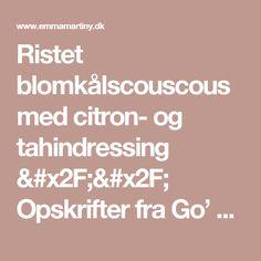 Ristet blomkålscouscous med citron- og tahindressing // Opskrifter fra Go' Morgen Danmark
