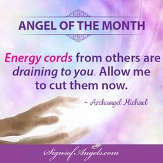 Ask Archangel Michael to remove any unnecessary energy cords attached to you. He will also create a protective energy shield around you.  You can learn more about the energy shield