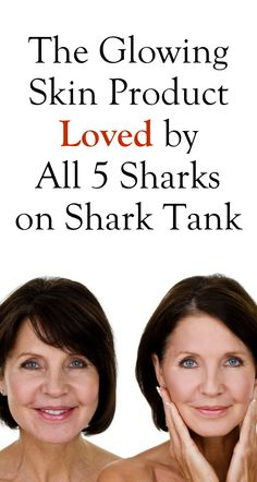 The Glowing Skin Product Loved by All 5 Sharks on Shark Tank
