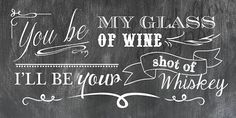 You Be My Glass of Wine I'll Be Your Shot of by Longfellowdesigns
