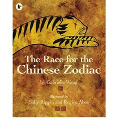 The Race for the Chinese Zodiac by Gabrielle Wang, illustrated by Sally Rippen and Regine Albos