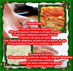 Recipes generally: lasagna Verde.  PREPARATION  * Place the onions in a pan with olive oil to make the sauce * Once bleached add onions, tomatoes, garlic and basil, olives, and 1 cup vegetable broth  * Season with salt and pepper. cook for 10 minutes