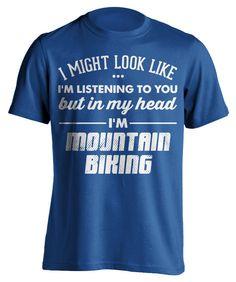 I Might Look Like I'm Listening To You Mountain Biking T-Shirt