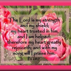 Bible Alive: Ps. 28:7 The Lord is my strength and my shield; my heart trusted in him, and I am helped: therefor