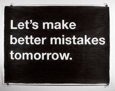 life-quotes-lets-make-better-mistakes-tomorrow