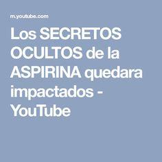Los SECRETOS OCULTOS de la ASPIRINA quedara impactados - YouTube Youtube, Aspirin, The Secret, Occult, Therapy, Health
